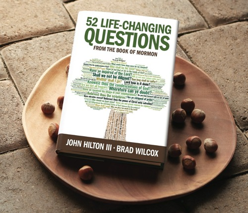 52 Life-Changing Questions From the Book of MOrmon by John Hilton III and Brad Wilcox