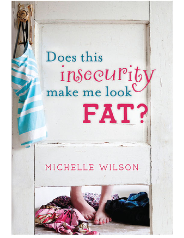 Does this Insecurity Make Me Look Fat? By Michelle Wilson
