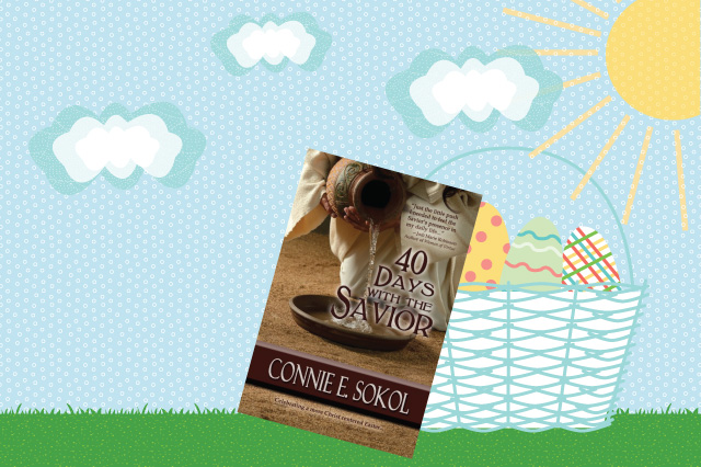 40 Days With the Savior by Connie Sokol - great book for Easter!