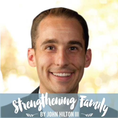 How Can I Strengthen My Family?  Strengthening Family Article by John Hilton III