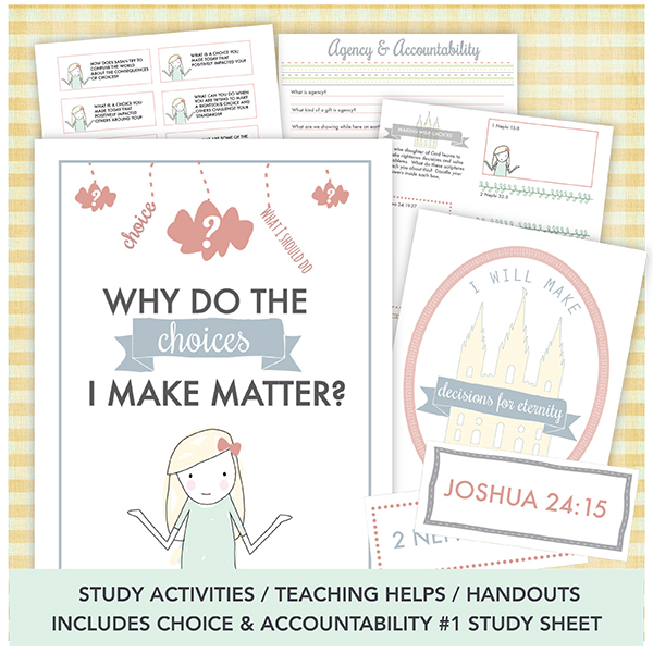 Why do the choices I make matter? February Young Women - Come Follow Me. Really amazing lesson help and a sheet for PP Choice and Accountability Experience #1!