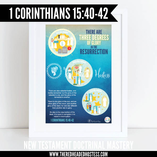 1 Corinthians 15:40-42 - There are three degrees of glory in the resurrection - New Testament Doctrinal Mastery illustrated poster www.theredheadedhostess.com