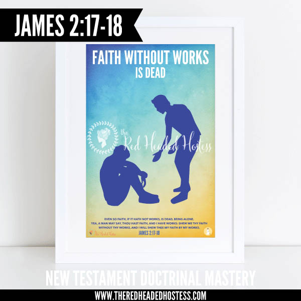 James 2:17-18 Faith without works is dead - New Testament Doctrinal Mastery illustrated poster www.theredheadedhostess.com