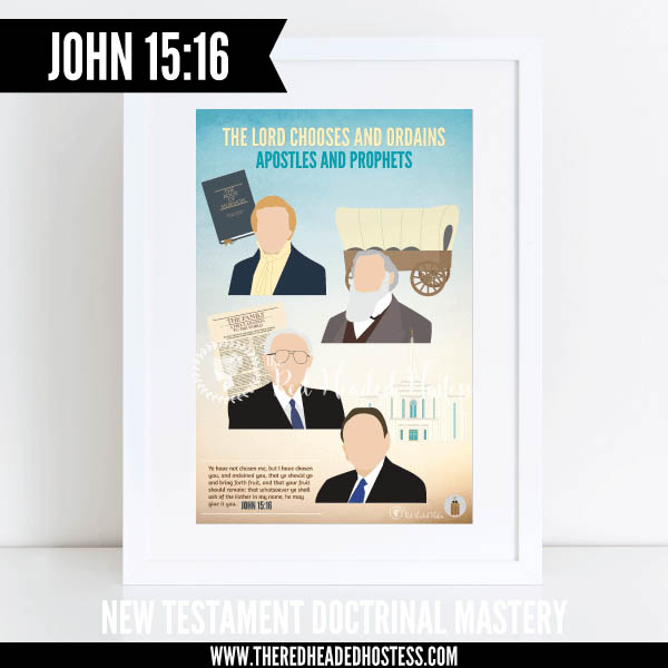 John 15:16 The Lord chooses and ordains apostles and prophets - New Testament Doctrinal Mastery illustrated poster www.theredheadedhostess.com