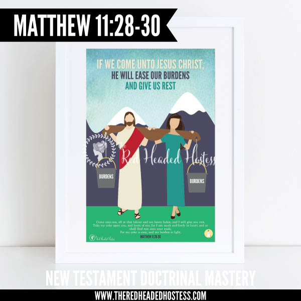 Matthew 11:28-30 - If we come unto Christ He will ease our burdens and give us rest - New Testament Doctrinal Mastery illustrated poster www.theredheadedhostess.com